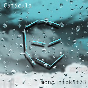 Cuticula – mono hipkit73 new video out now